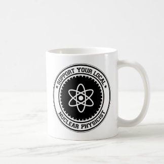 Support Your Local Nuclear Physicist Coffee Mug