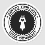 Support Your Local Opera Enthusiast Round Stickers