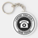 Support Your Local Phone Person Keychain