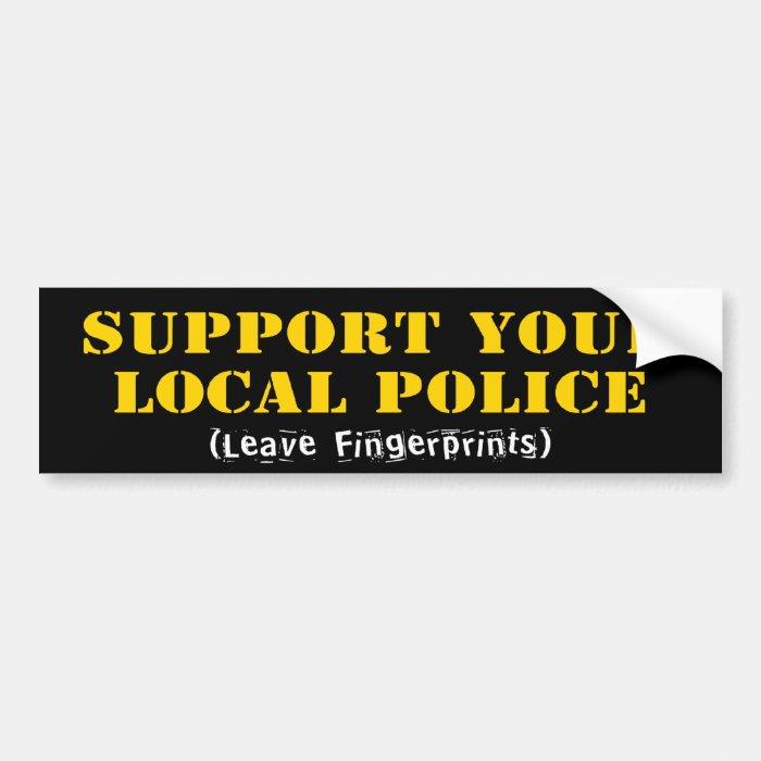 Support Your Local Police - Leave Fingerprints Bumper Sticker