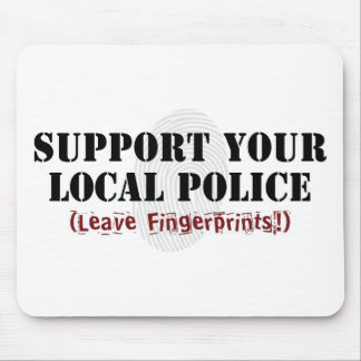 Support Your Local Police - Leave Fingerprints Mouse Pad