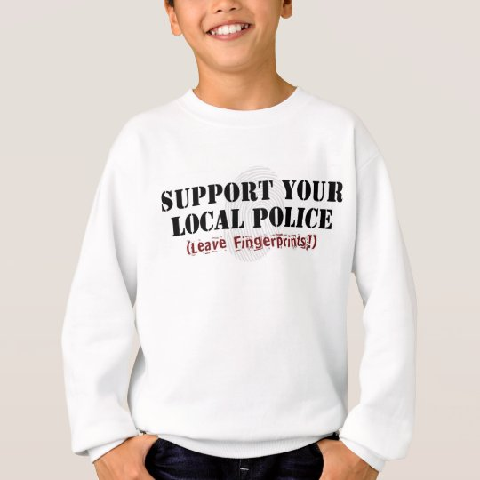 Support Your Local Police - Leave Fingerprints Sweatshirt