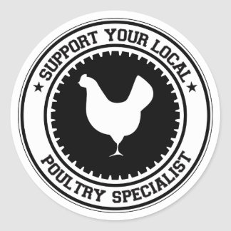 Support Your Local Poultry Specialist Classic Round Sticker