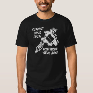 Support Your Local Professional Tattoo Artist T-Shirt