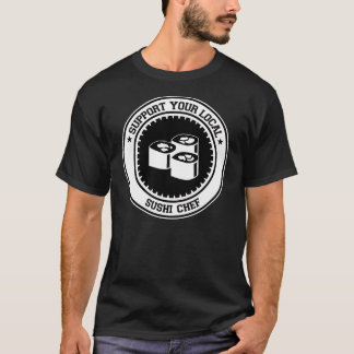 Support Your Local Sushi Chef T-Shirt