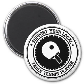 Support Your Local Table Tennis Player 2 Inch Round Magnet