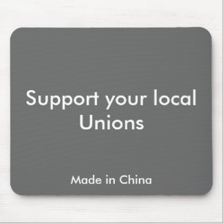 Support your local Unions, Made in China Mouse Pad