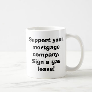 Support your mortgage company.Sign a gas lease! Classic White Coffee Mug