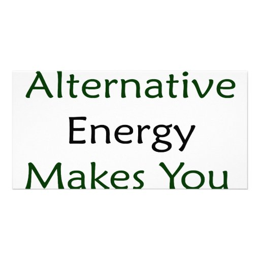 Supporting Alternative Energy Makes You Smarter Photo Card