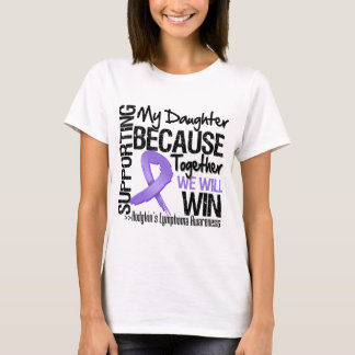 Supporting My Daughter - Hodgkin's Lymphoma.png T-Shirt