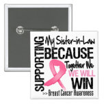 Supporting My Sister-in-Law - Breast Cancer Awaren Buttons