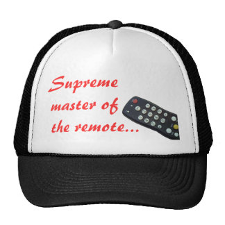 Supreme master of the remote... hat