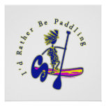SUPS I'd Rather Be Paddling Poster