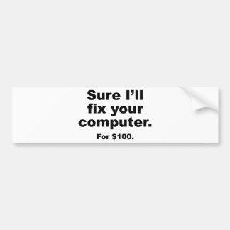 Sure I'll Fix Your Computer. For $100. Bumper Sticker