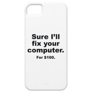 Sure I'll Fix Your Computer. For $100. iPhone 5 Cases