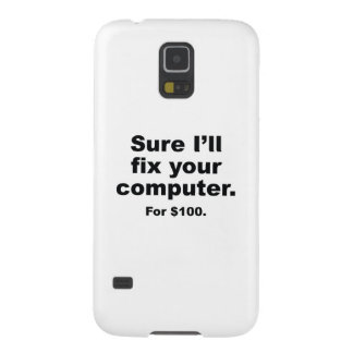 Sure I'll Fix Your Computer. For $100. Case For Galaxy S5