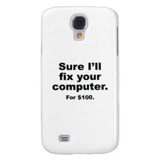 Sure I'll Fix Your Computer. For $100. Galaxy S4 Case