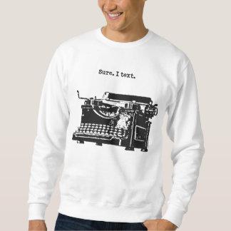 Sure. I Text. Typewriter [On Sweatshirts] Sweatshirt