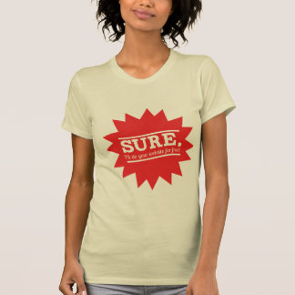 Sure, I'll do your website for free! T-Shirt
