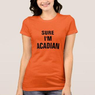 Sure I'm Acadian T-Shirt