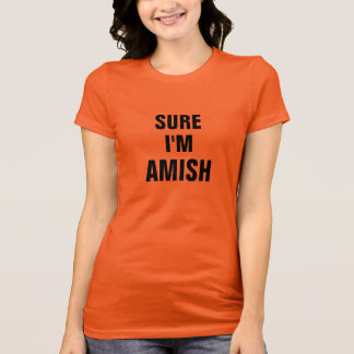 Sure I'm Amish T-Shirt