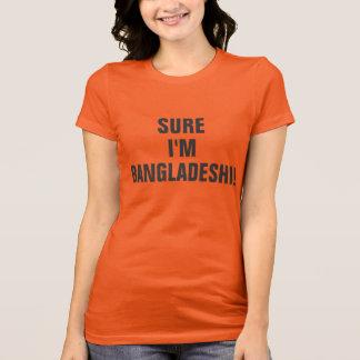 Sure I'm Bangladeshi! T-Shirt