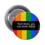 Sure mom, gay can mean happy Bumper Sticker Button