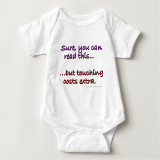 Sure you can read this...but touching costs extra. baby bodysuit