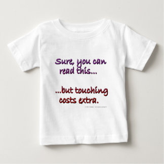 Sure you can read this...but touching costs extra. baby T-Shirt