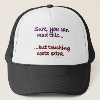 Sure you can read this...but touching costs extra. trucker hat