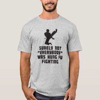 Surely not everybody was kung-fu fighting t-shirt