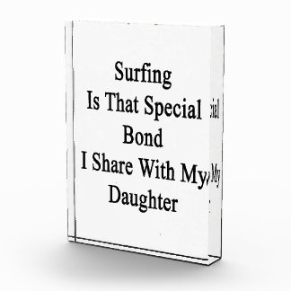 Surfing Is That Special Bond I Share With My Daugh Acrylic Award