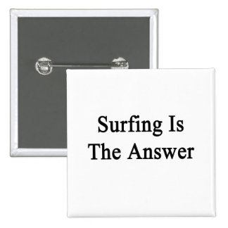 Surfing Is The Answer Pinback Button