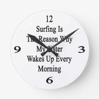 Surfing Is The Reason Why My Sister Wakes Up Every Round Wallclocks