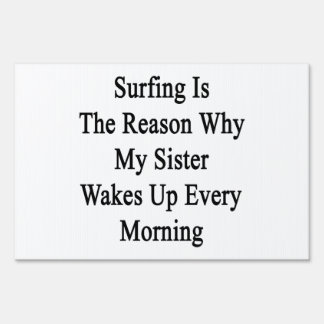 Surfing Is The Reason Why My Sister Wakes Up Every Yard Sign