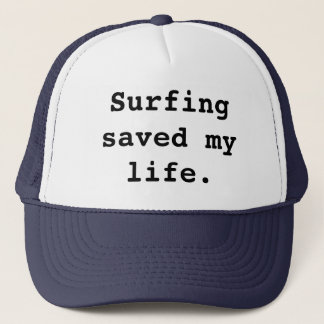 Surfing saved my life. trucker hat