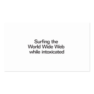 Surfing the World Wide Web while intoxicated Double-Sided Standard Business Cards (Pack Of 100)