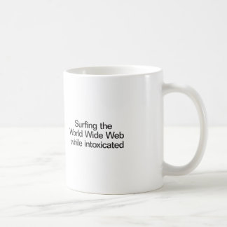 Surfing the World Wide Web while intoxicated Mug