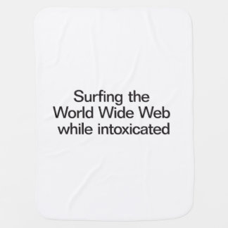 Surfing the World Wide Web while intoxicated Receiving Blankets