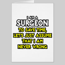 Surgeon...Assume I Am Never Wrong Greeting Cards