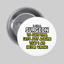 Surgeon...Assume I Am Never Wrong Pin