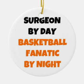 Surgeon by Day Basketball Fanatic by Night Ceramic Ornament