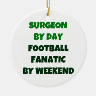 Surgeon by Day Football Fanatic by Weekend Ceramic Ornament