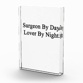 Surgeon By Day Lover By Night Acrylic Award