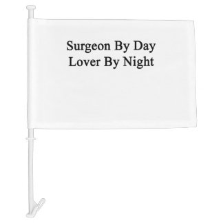 Surgeon By Day Lover By Night Car Flag
