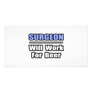 Surgeon...Will Work For Beer Photo Card Template