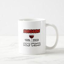 Surgeon ... Will Work For Wine Classic White Coffee Mug