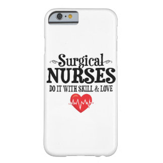 Surgical Nurses Do It With Skill & Love Barely There iPhone 6 Case