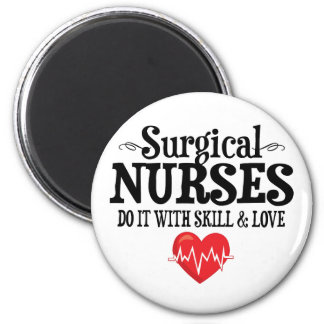 Surgical Nurses Do It With Skill & Love Magnet