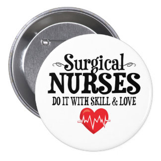 Surgical Nurses Do It With Skill & Love Pinback Button